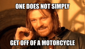 get off of a motorcycle meme
